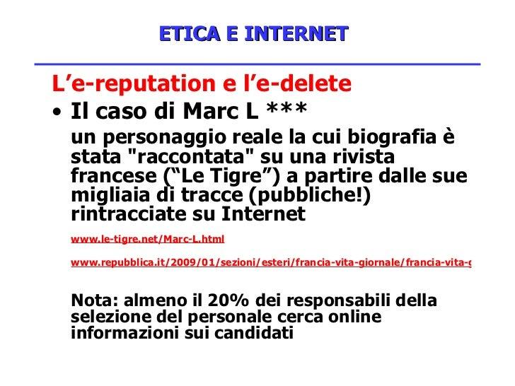 ETICA E INTERNET <ul><li>L'e-reputation e l'e-delete </li></ul><ul><li>Il caso di Marc L *** </li></ul><ul><li>un personag...