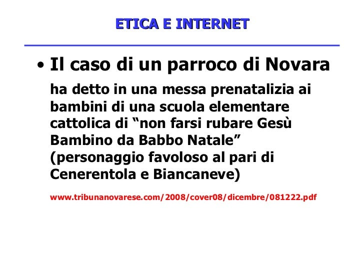 ETICA E INTERNET <ul><li>Il caso di un parroco di Novara </li></ul><ul><li>ha detto in una messa prenatalizia ai bambini d...