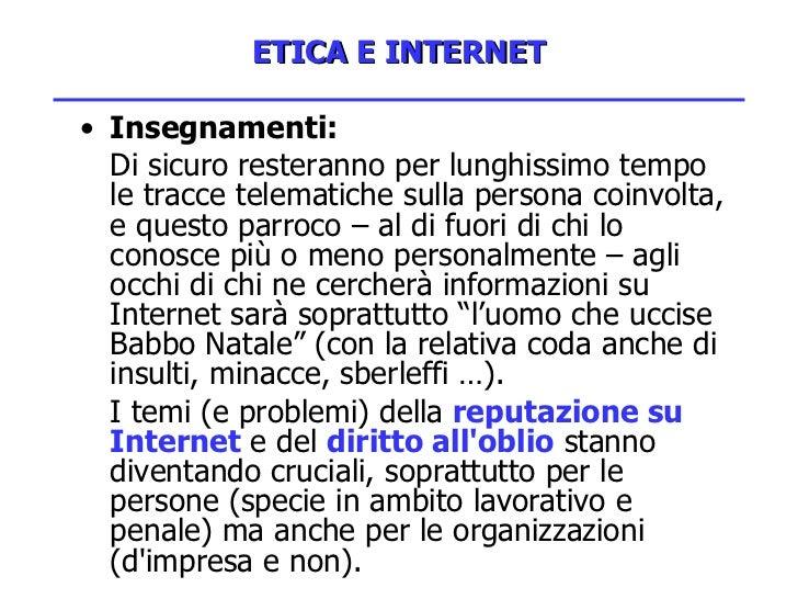 ETICA E INTERNET <ul><li>Insegnamenti: </li></ul><ul><li>Di sicuro resteranno per lunghissimo tempo le tracce telematiche ...