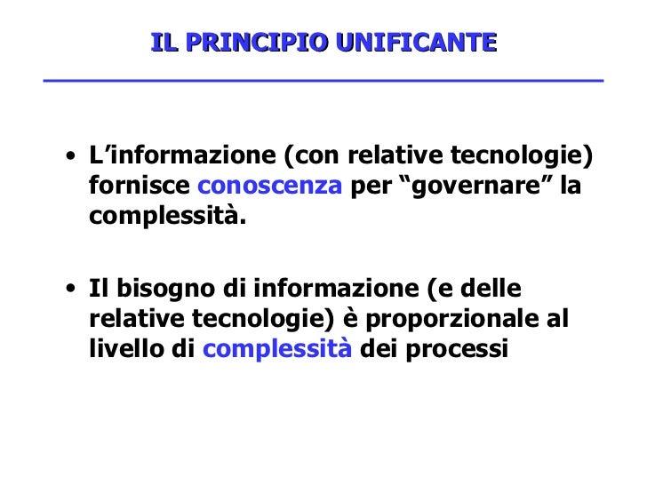 """IL PRINCIPIO UNIFICANTE <ul><li>L'informazione (con relative tecnologie) fornisce  conoscenza  per """"governare"""" la compless..."""