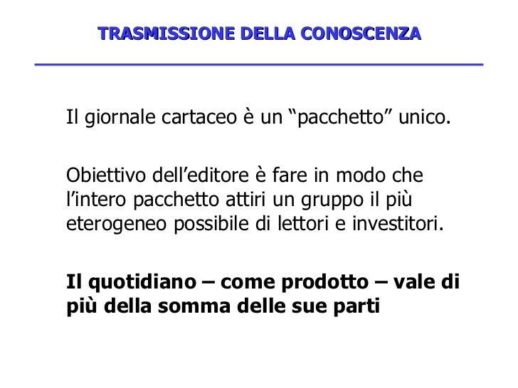 """TRASMISSIONE DELLA CONOSCENZA <ul><li>Il giornale cartaceo è un """"pacchetto"""" unico.  </li></ul><ul><li>Obiettivo dell'edito..."""