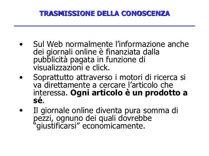 TRASMISSIONE DELLA CONOSCENZA <ul><li>Sul Web normalmente l'informazione anche dei giornali online è finanziata dalla pubb...