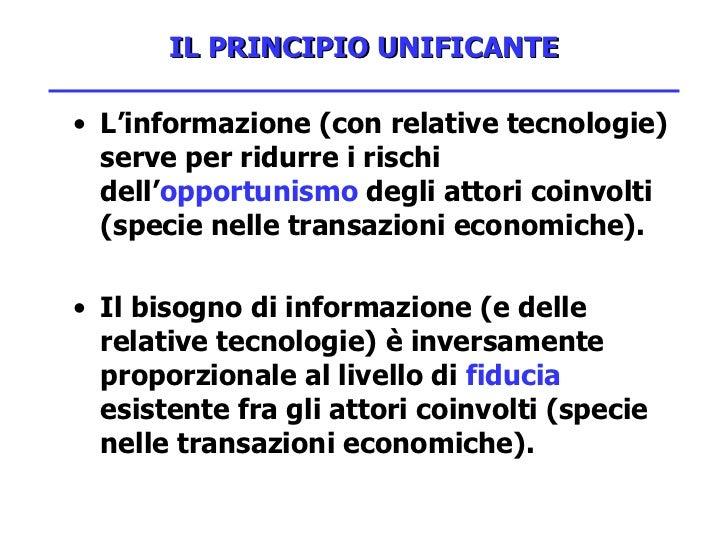 IL PRINCIPIO UNIFICANTE <ul><li>L'informazione (con relative tecnologie) serve per ridurre i rischi dell' opportunismo  de...