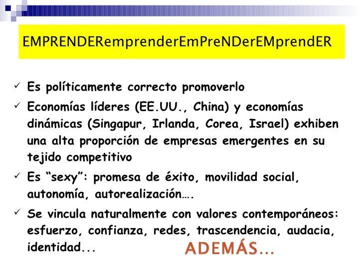 EMPRENDERemprenderEmPreNDerEMprendER <ul><li>Es políticamente correcto promoverlo </li></ul><ul><li>Economías líderes (EE....