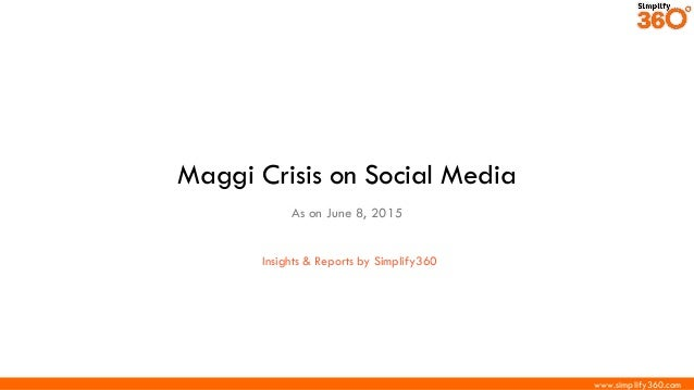 www.simplify360.com Maggi Crisis on Social Media As on June 8, 2015 Insights & Reports by Simplify360