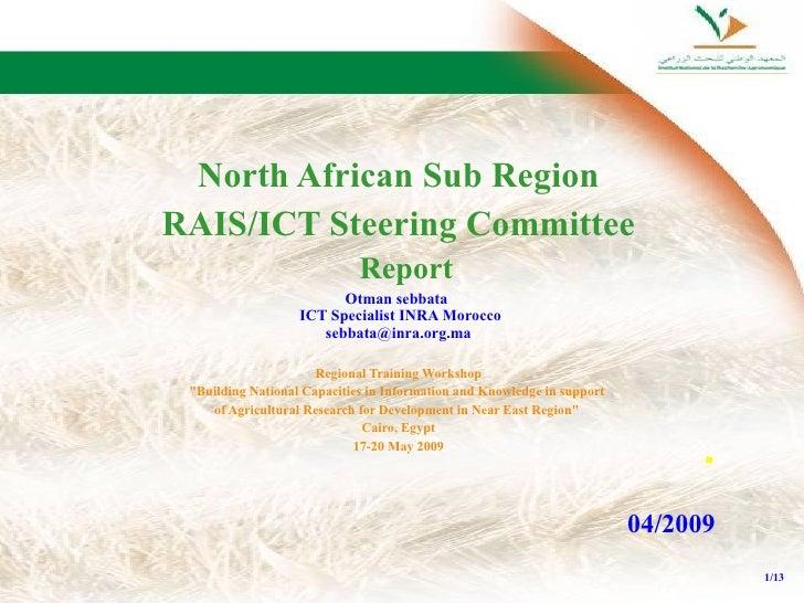 <ul><ul><li>North African Sub Region </li></ul></ul><ul><ul><li>RAIS/ICT Steering Committee </li></ul></ul><ul><ul><li>Rep...