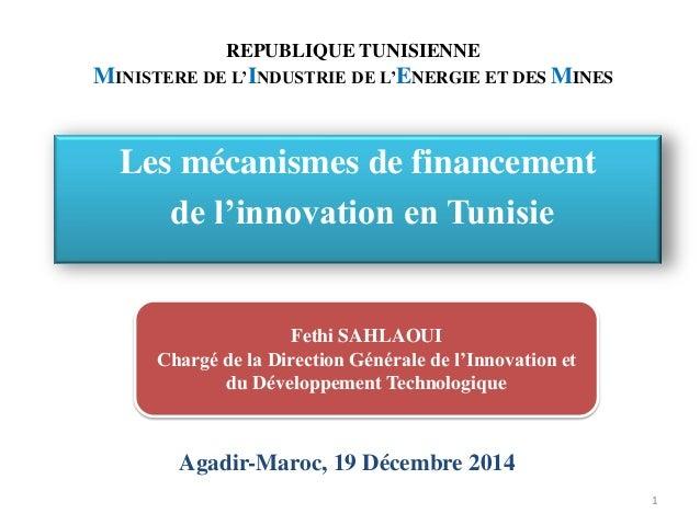 REPUBLIQUE TUNISIENNE MINISTERE DE L'INDUSTRIE DE L'ENERGIE ET DES MINES Les mécanismes de financement de l'innovation en ...