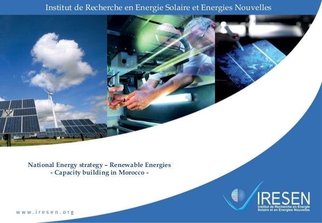 National Energy strategy – Renewable Energies - Capacity building in Morocco - Institut de Recherche en Energie Solaire et...