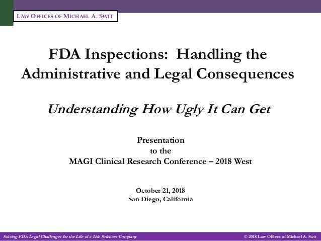 Solving FDA Legal Challenges for the Life of a Life Sciences Company -1- © 2018 Law Offices of Michael A. Swit LAW OFFICES...