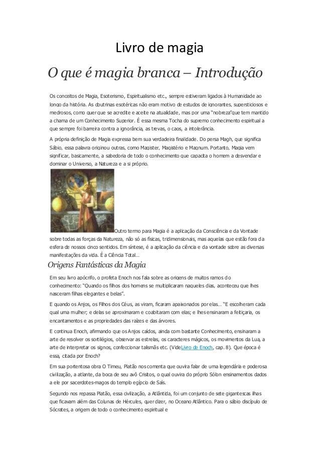 Livro de magia  O que é magia branca – Introdução  Os conceitos de Magia, Esoterismo, Espiritualismo etc., sempre estivera...