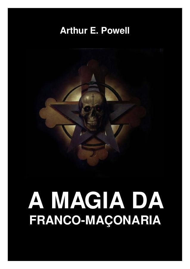 Arthur E. Powell A MAGIA DA FRANCO-MAÇONARIA