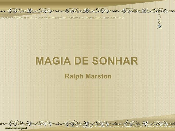 MAGIA DE SONHAR MAGIA DE SONHAR Ralph Marston