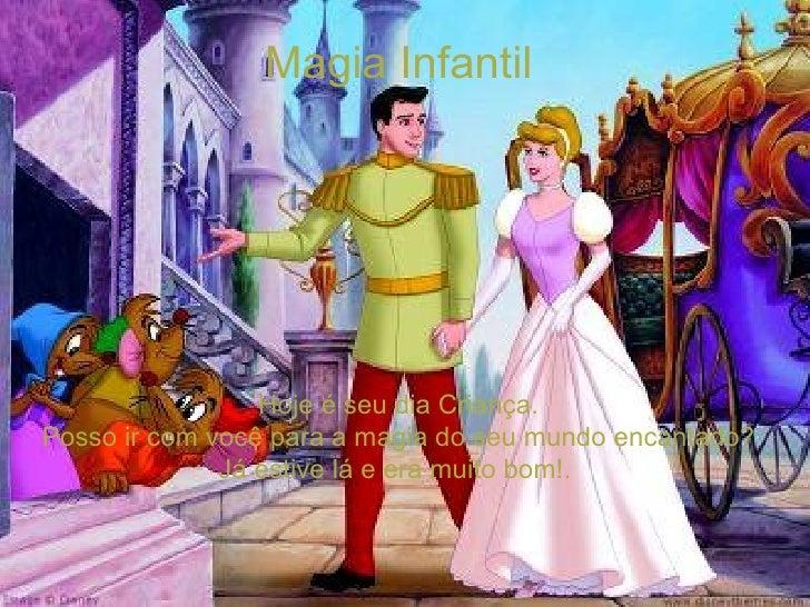 Magia Infantil Hoje é seu dia Criança. Posso ir com você para a magia do seu mundo encantado? Já estive lá e era muito bom...
