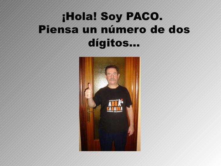 ¡Hola! Soy PACO.  Piensa un número de dos dígitos…