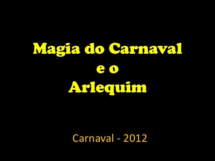 Magia do Carnaval       eo   Arlequim    Carnaval - 2012