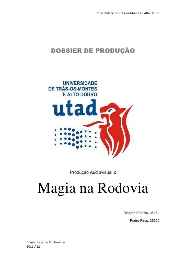 DOSSIER DE PRODUÇÃO<br />901065153670<br />Produção Audiovisual 2<br />Magia na Rodovia<br />Ricardo Patrício, 35352<br />...