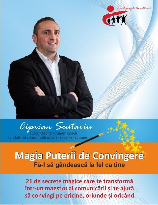 Autor Ciprian Scutariu www.leader-in-actiune.ro 1 Magia Puterii de Convingere