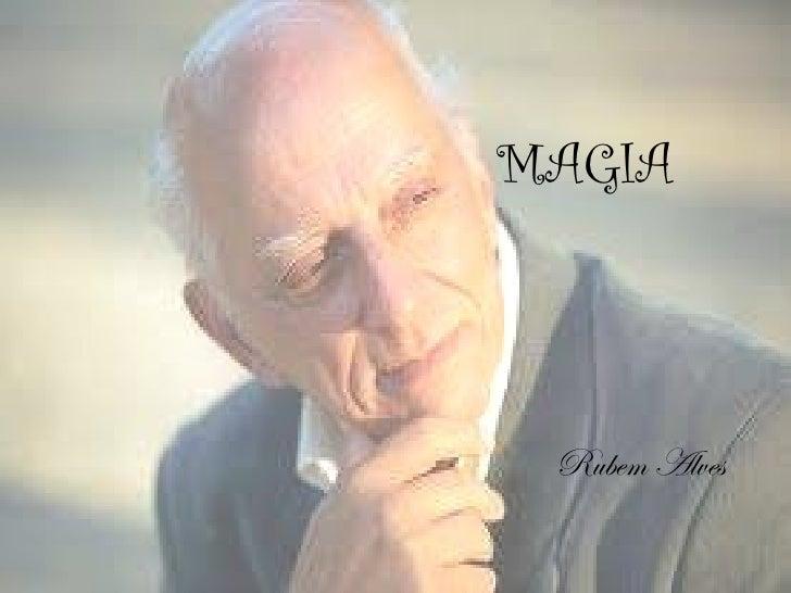<ul><ul><ul><li>MAGIA </li></ul></ul></ul><ul><li>Rubem Alves </li></ul>