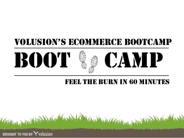VOLUSION'S EcOmmErcE bOOTCAMP Boot CAMP FEEL THE BURN IN 60 MINUTES