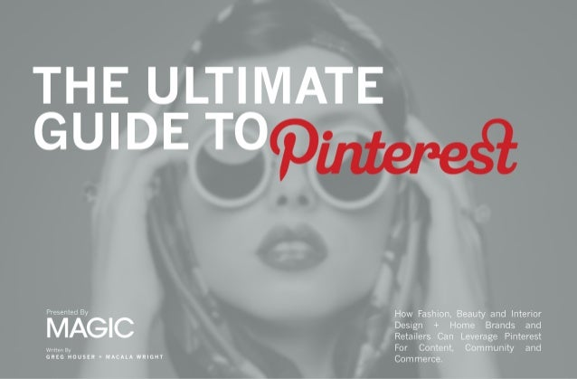 FOR RETAIL,  PINTEREST IS  POWERFUL  First we tweeted, then we tumbled; now we pin our  interests and desires into digital...