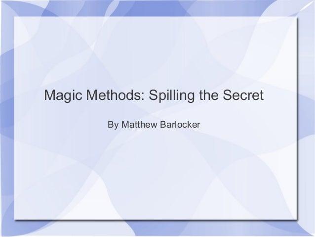 Magic Methods: Spilling the Secret By Matthew Barlocker