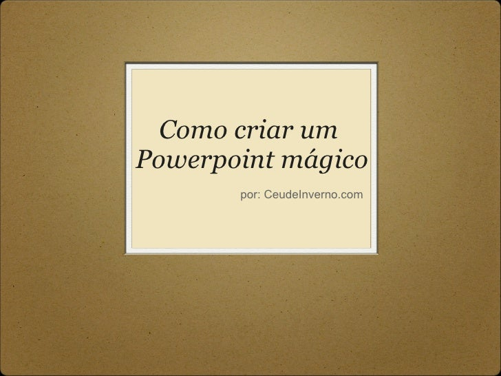 Como criar um  Powerpoint mágico por: CeudeInverno.com