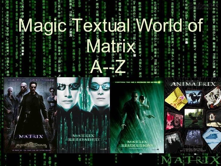 Magic Textual World of Matrix A--Z