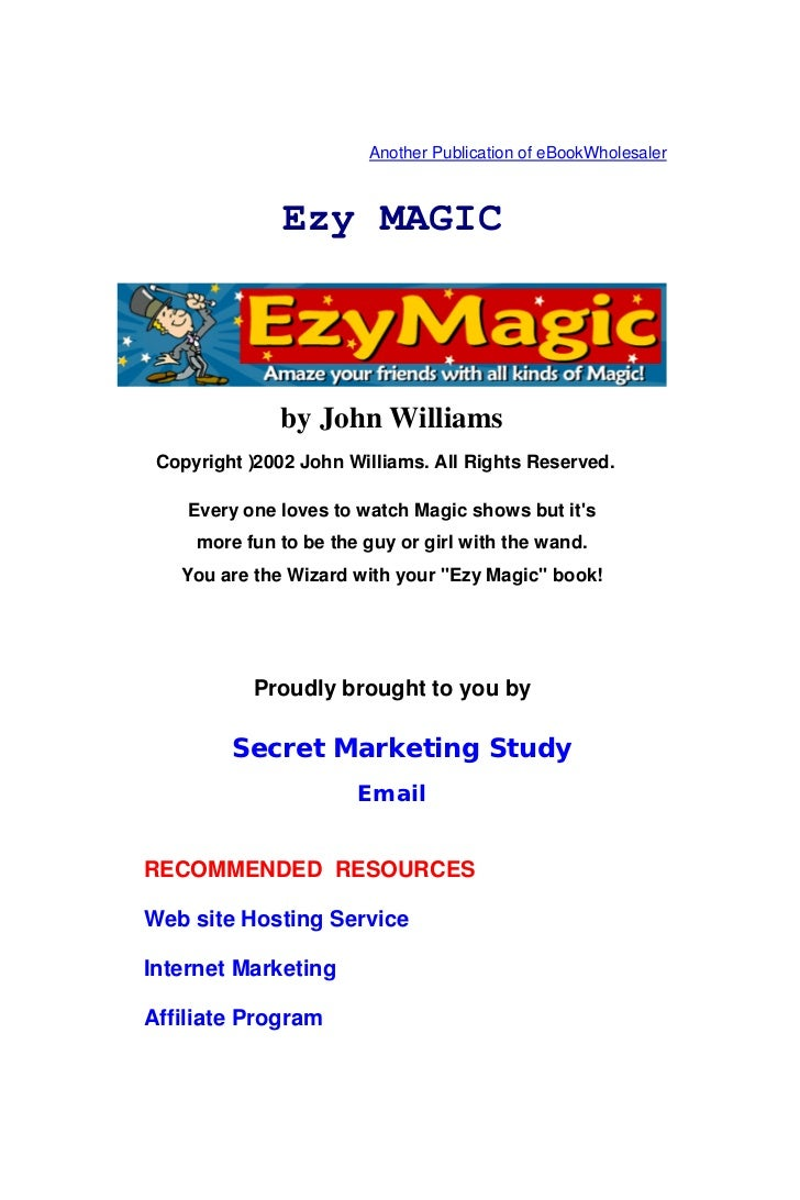 Another Publication of eBookWholesaler               Ezy MAGIC               by John Williams Copyright ) 2002 John Willia...