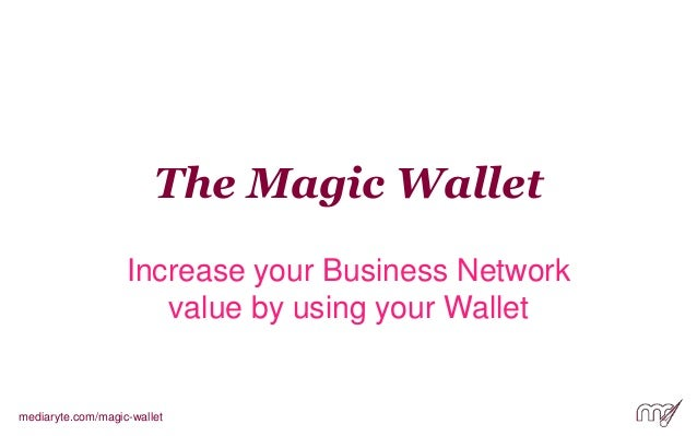 The Magic Wallet Increase your Business Network value by using your Wallet mediaryte.com/magic-wallet