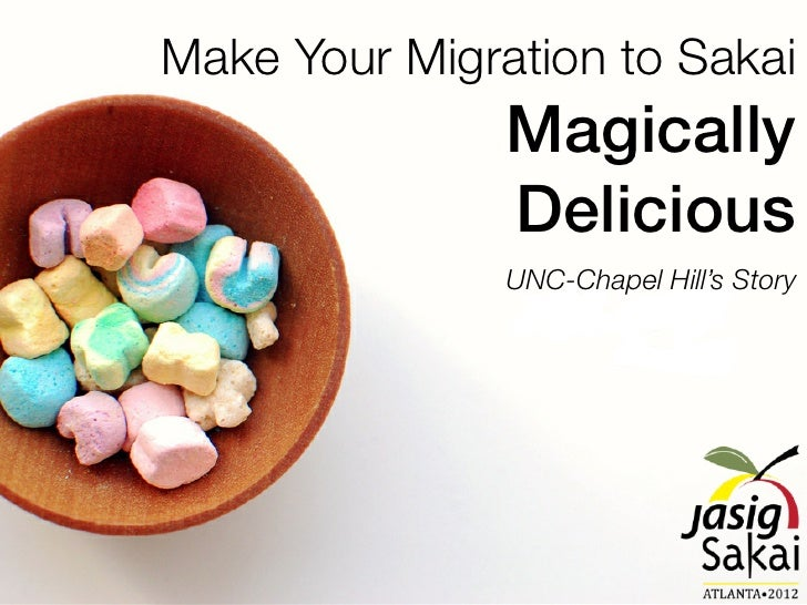 Make Your Migration to Sakai               Magically               Delicious               UNC-Chapel Hill's Story