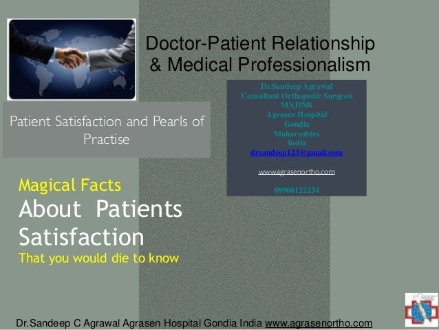 Dr.Sandeep C Agrawal Agrasen Hospital Gondia India www.agrasenortho.com! Patient Satisfaction and Pearls of Practise Docto...