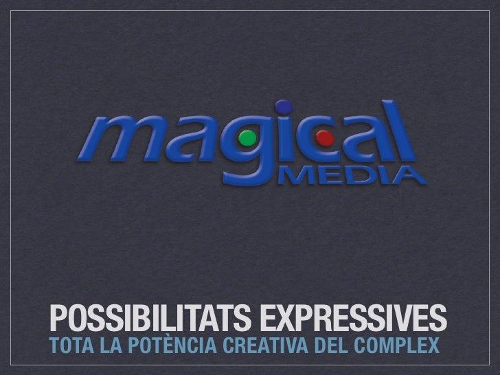 POSSIBILITATS EXPRESSIVESTOTA LA POTÈNCIA CREATIVA DEL COMPLEX