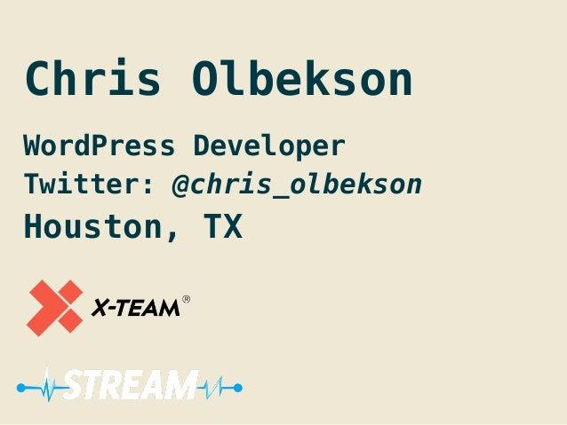 Chris Olbekson ! WordPress Developer Twitter: @chris_olbekson Houston, TX !