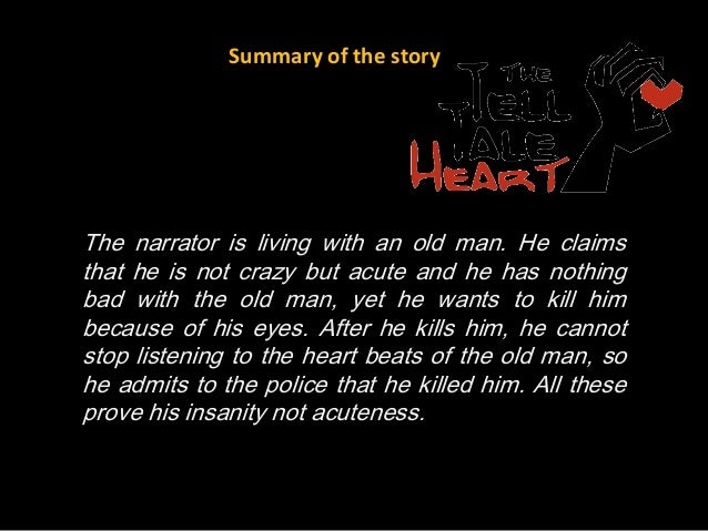 the tell tale heart essay introduction Before beginning his account, the unnamed narrator claims that he is nervous and oversensitive but not mad, and offers his calmness in the narration as proof of his sanity he then explains how although he loved a certain old man who had never done him wrong and desired none of his money, the.