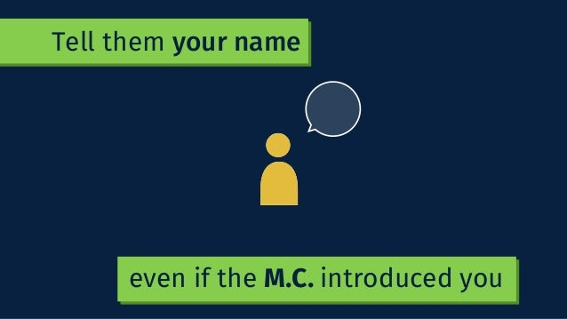 even if the M.C. introduced you Tell them your name