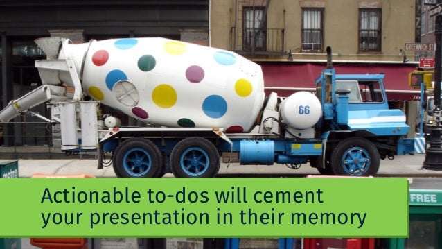 Actionable to-dos will cement your presentation in their memory