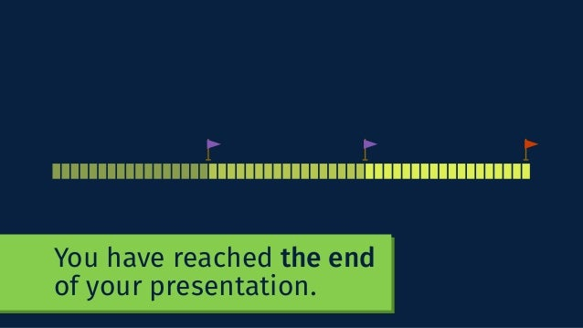 You have reached the end of your presentation.