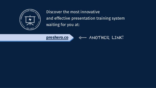 Discover the most innovative and effective presentation training system waiting for you at: preshero.co ANOTHER LINK!