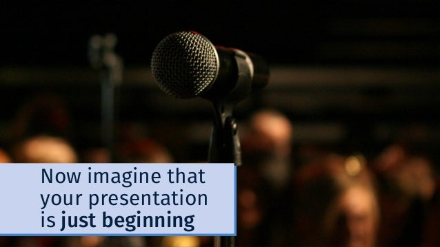 Now imagine that your presentation is just beginning