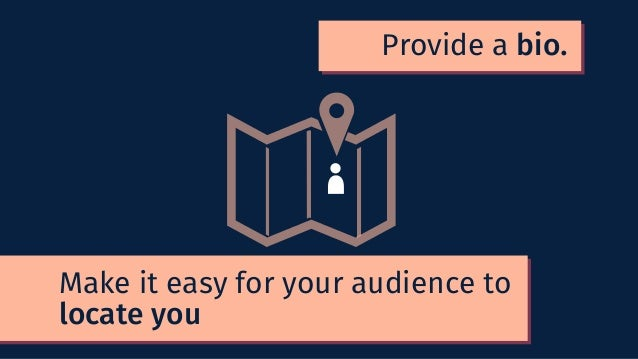Provide a bio. Make it easy for your audience to locate you