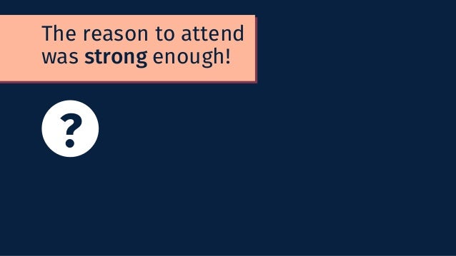 The reason to attend was strong enough! ?