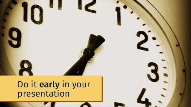 Do it early in your presentation