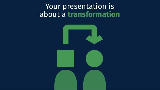 Your presentation is about a transformation
