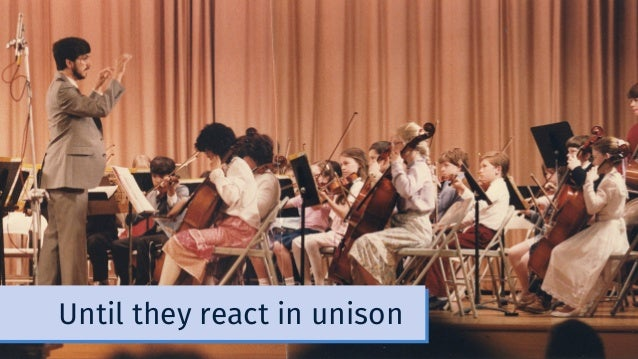 Until they react in unison