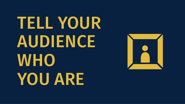TELL YOUR AUDIENCE WHO YOU ARE