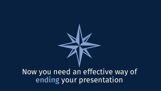 Now you need an effective way of ending your presentation