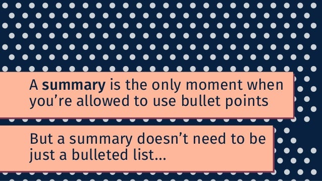 A summary is the only moment when you're allowed to use bullet points But a summary doesn't need to be just a bulleted lis...