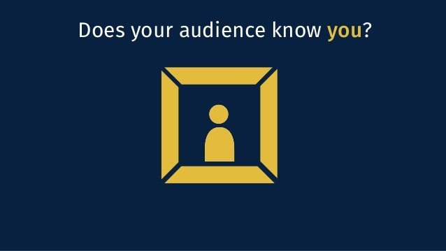 Does your audience know you?