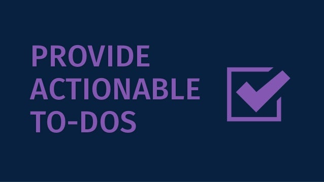 PROVIDE ACTIONABLE TO-DOS