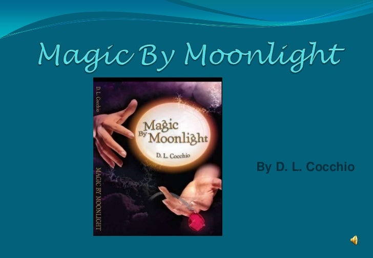 Magic By Moonlight<br /> By D. L. Cocchio<br />